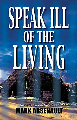 SPEAK ILL OF THE LIVING (SIGNED): Arsenault, Mark