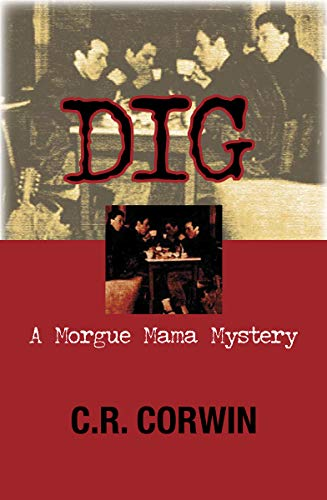Dig: A Morgue Mama Mystery: Corwin, C.R.
