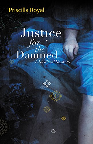 Justice for the Damned: a Medieval Mystery (Medieval Mysteries): Royal, Priscilla