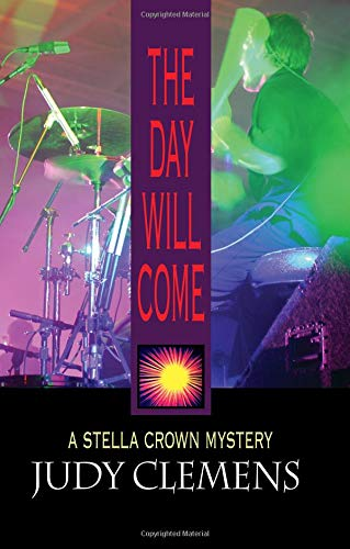 The Day Will Come (Stella Crown Series): Judy Clemens