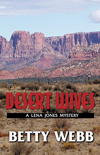 Desert Wives: A Lena Jones Mystery (Deser Wives): Webb, Betty