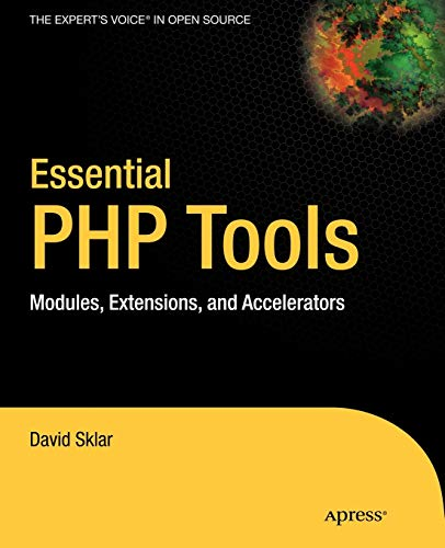 Essential PHP Tools: Modules, Extensions, and Accelerators (1590592808) by David Sklar
