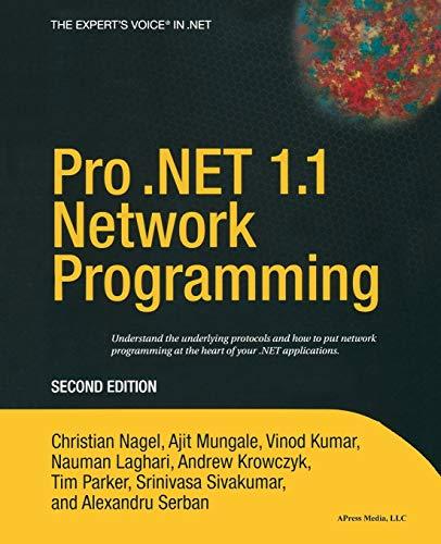 Pro .NET 1.1 Network Programming, Second Edition (1590593456) by Christian Nagel; Ajit Mungale; Vinod Kumar; Nauman Laghari; Andrew Krowczyk; Tim Parker; Srinivasa Sivakumar; Alexandru Serban