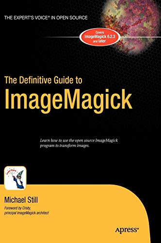 The Definitive Guide to ImageMagick (Definitive Guides (Hardcover)): Still, Michael