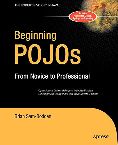 9781590595961: Beginning POJOs: Lightweight Java Web Development Using Plain Old Java Objects in Spring, Hibernate, and Tapestry (Beginning from Novice to Professional)