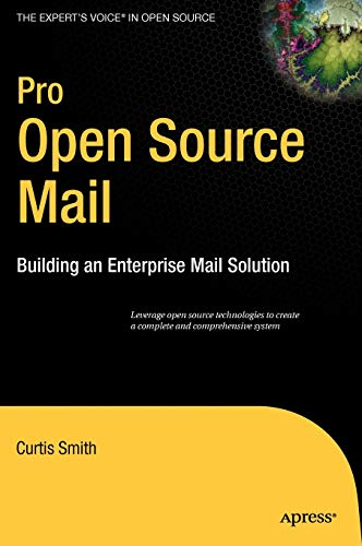 Pro Open Source Mail: Building an Enterprise Mail Solution (Expert's Voice in Open Source) (159059598X) by Smith, Curtis