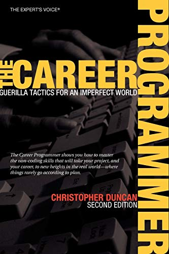 9781590596241: The Career Programmer: Guerilla Tactics for an Imperfect World (Expert's Voice)