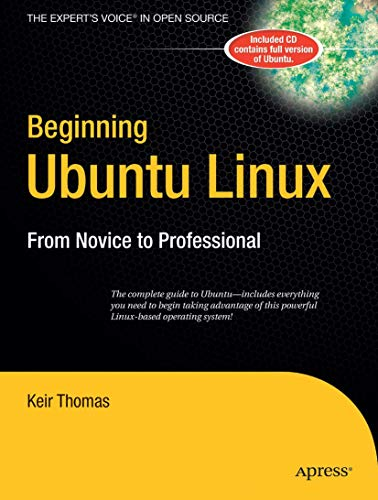 Beginning Ubuntu Linux: From Novice to Professional (Beginning, from Novice to Professional) (9781590596272) by Keir Thomas