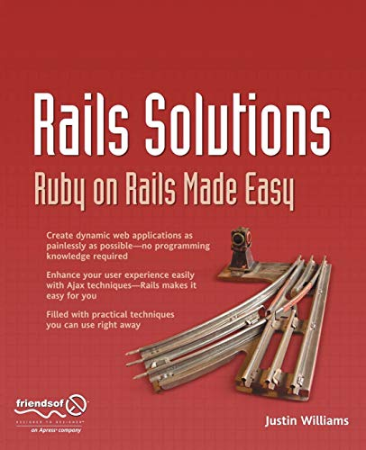 Rails Solutions: Ruby on Rails Made Easy (Solutions): Justin Williams