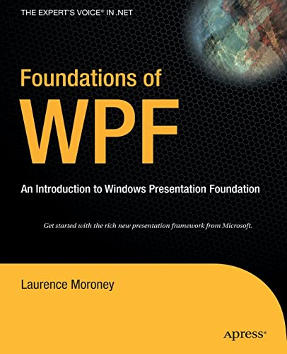 Foundations of WPF: An Introduction to Windows Presentation Foundation: Moroney, Laurence