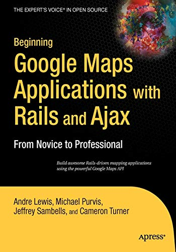 9781590597873: Beginning Google Maps Applications with Rails and Ajax: From Novice to Professional