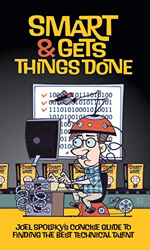 9781590598382: Smart and Gets Things Done: Joel Spolsky's Concise Guide to Finding the Best Technical Talent