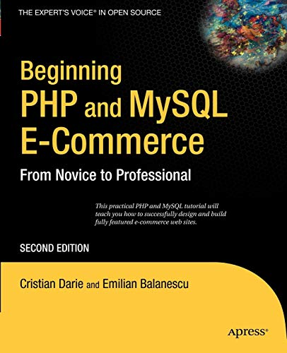 Beginning PHP and MySQL E-Commerce: From Novice: Cristian Darie, Emilian