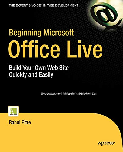 Beginning Microsoft Office Live: Build Your Own Web Site Quickly and Easily (Beginners / ...