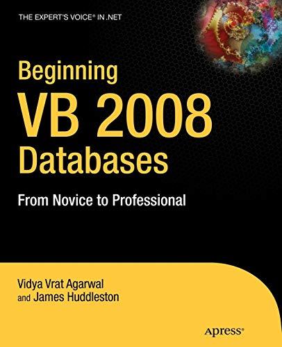 Beginning VB 2008 Databases: From Novice to: Vidya Vrat Agarwal,