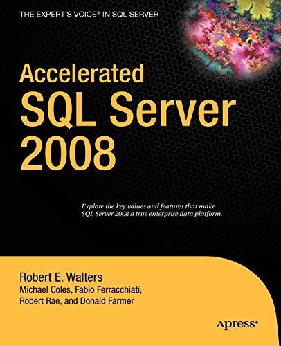 Accelerated SQL Server 2008: Walters, Robert E.; Coles, Michael; Rae, Robert
