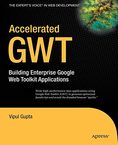 9781590599754: Accelerated GWT: Building Enterprise Google Web Toolkit Applications (Expert's Voice in Web Development)