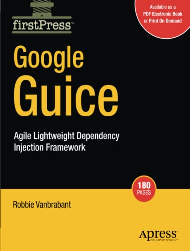 Google Guice: Agile Lightweight Dependency Injection Framework (Firstpress): Vanbrabrant, Robbie