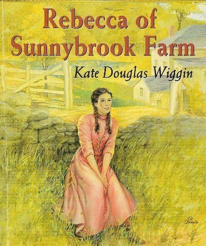 Rebecca of Sunnybrook Farm (Illustrated Classic Editions)