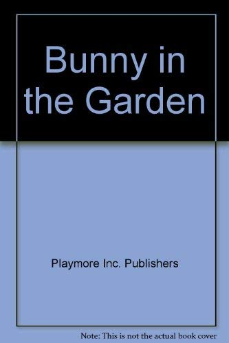 Bunny in the Garden: Playmore Inc. Publishers;