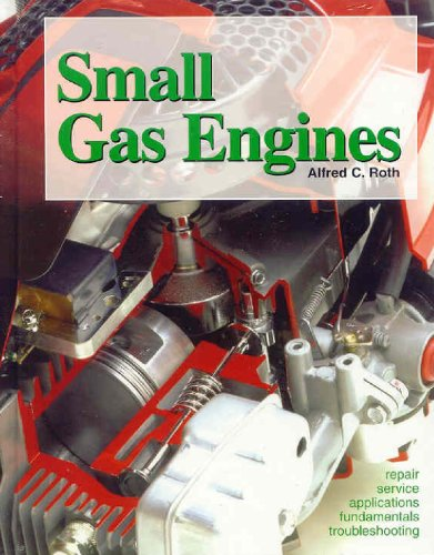 Small Gas Engines: Fundamentals, Service, Troubleshooting, Repair,: Roth, Alfred C.