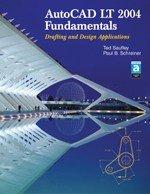 Autocad Lt 2004 Fundamentals: Drafting Abd Design: Ted Saufley, Paul