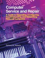 9781590703359: Computer Service and Repair: A Guide to Upgrading, Configuring, Troubleshooting, and Networking Personal Computers