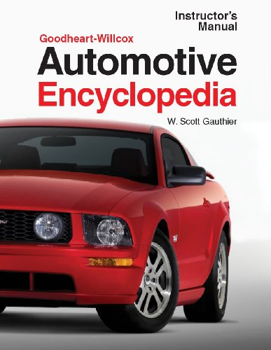 Automotive Encyclopedia: Instructor's Manual (Goodheart-Wilcox Automotive Encyclopedia: Fundamental Principles) (9781590704240) by W. Scott Gauthier