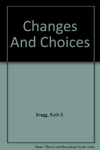 Changes And Choices: Bragg, Ruth E.