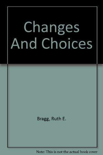 Changes And Choices by Bragg, Ruth E.: Ruth E. Bragg