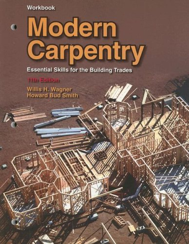Modern Carpentry: Essential Skills for the Building Trade, Workbook (9781590706497) by Wagner, Willis H.; Smith, Howard Bud