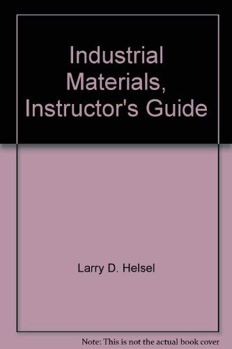 Industrial Materials, Instructor's Guide: Larry D. Helsel,