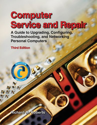 Computer Service and Repair: A Guide to Upgrading, Configuring, Troubleshooting, and Networking ...