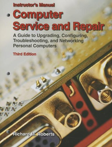 9781590708590: Computer Service and Repair: A Guide to Upgrading, Configuring, Troubleshooting, and Networking Personal Computers, Instructor's Manual
