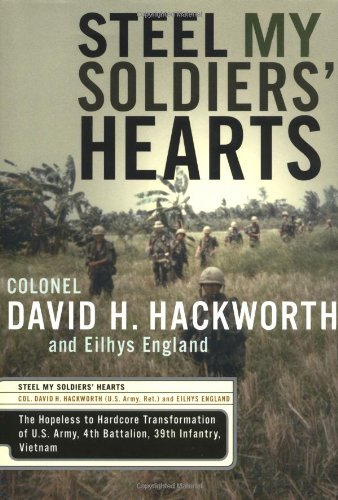 Steel My Soldiers' Hearts: The Hopeless to Hardcore Transformation of the U.S. Army, 4th Battalion, 39th Infantry, Vietnam (9781590710029) by David H. Hackworth; Eilhys England