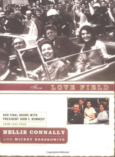 From Love Field: Our Final Hours With President John F. Kennedy: Connally, Nellie; Herskowitz, ...
