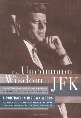 The Uncommon Wisdom of JFK: A Portrait: Kennedy, John Fitzgerald,