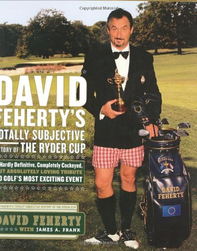 David Feherty's Totally Subjective History of the: David Feherty with