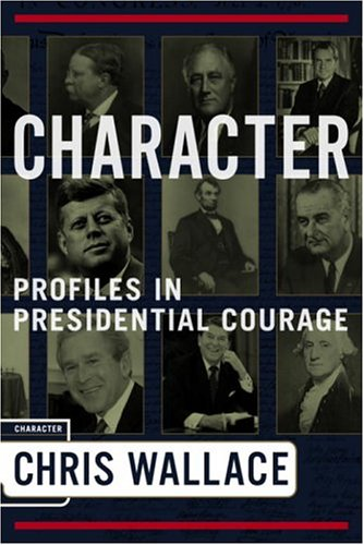 9781590710388: Character: Profiles In Presidential Courage