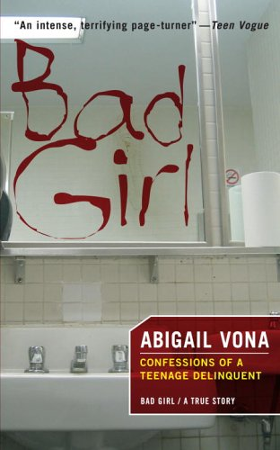 Bad Girl: Confessions Of A Teenage Delinquent: Vona, Abigail