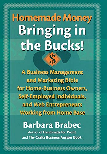 Homemade Money: Bringing in the Bucks: A Business Management and Marketing Bible for Home-Business ...
