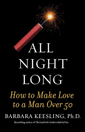 9781590770276: All Night Long: How to Make Love to a Man Over 50