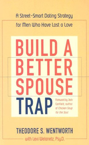 9781590770320: Build a Better Spouse Trap: A Street-Smart Dating Strategy for Men Who Have Lost a Love