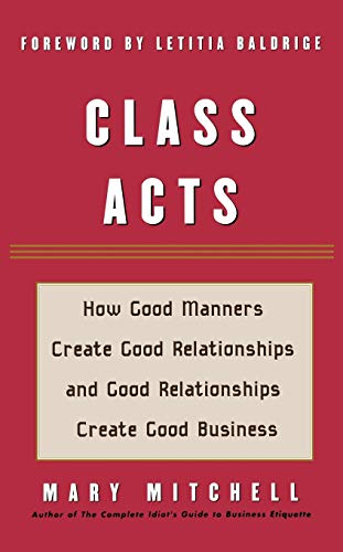 9781590770801: Class Acts: How Good Manners Create Good Relationships and Good Relationships Create Good Business