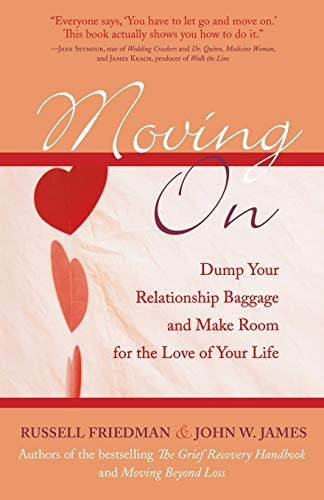 Moving On: Dump Your Relationship Baggage and: Russell Friedman, John