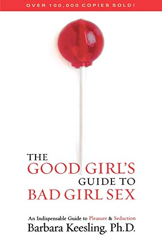 9781590771280: The Good Girl's Guide to Bad Girl Sex: An Indispensable Guide to Pleasure & Seduction