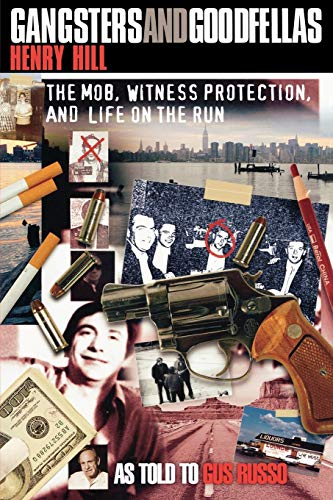Gangsters and Goodfellas: The Mob, Witness Protection, and Life on the Run (SIGNED): Hill, Henry as...