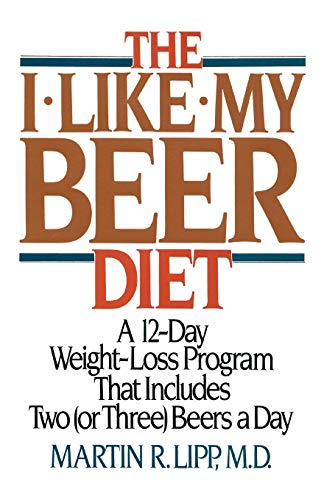 9781590772959: The I-Like-My-Beer Diet: A 12-Day Weight-Loss Program That Includes Two (or Three) Beers a Day