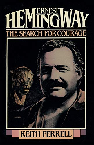 9781590773529: Ernest Hemingway: The Search for Courage
