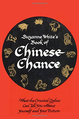 Book of Chinese Chance: What the Oriental Zodiac Can Tell You About Yourself and Your Future: White...